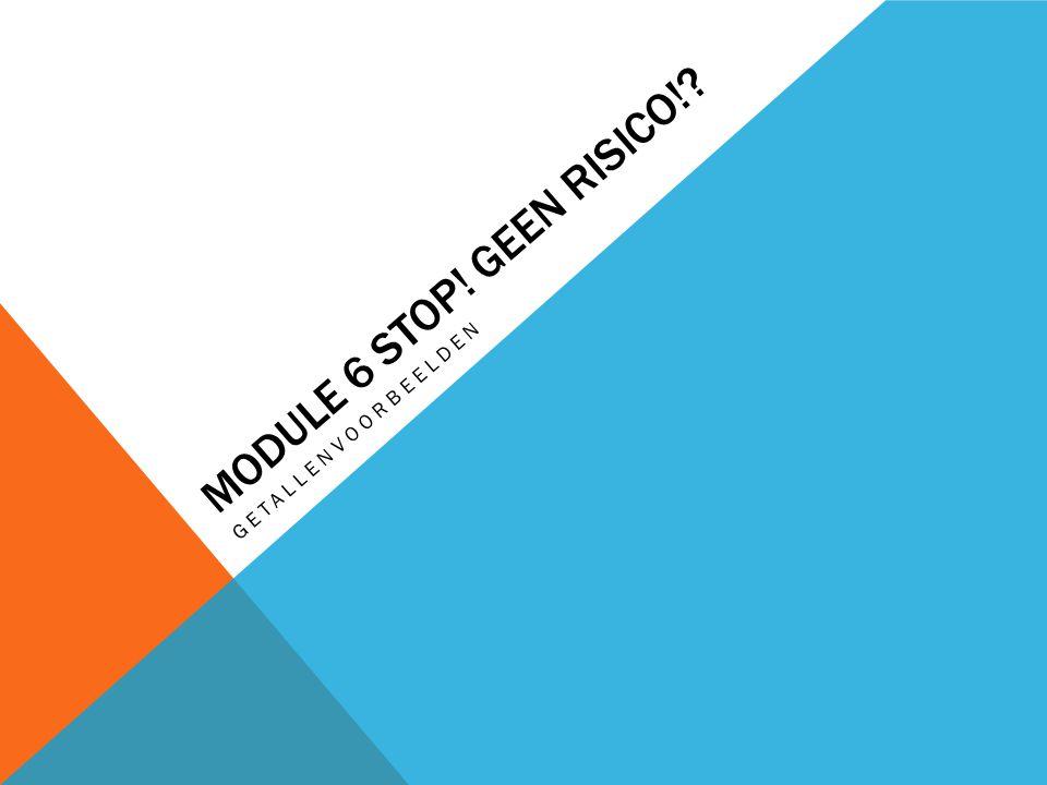 MODULE 6 STOP! GEEN RISICO!? GETALLENVOORBEELDEN