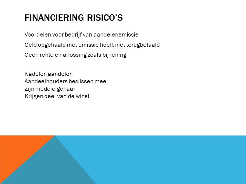 FINANCIERING RISICO'S Voordelen voor bedrijf van aandelenemissie Geld opgehaald met emissie hoeft niet terugbetaald Geen rente en aflossing zoals bij
