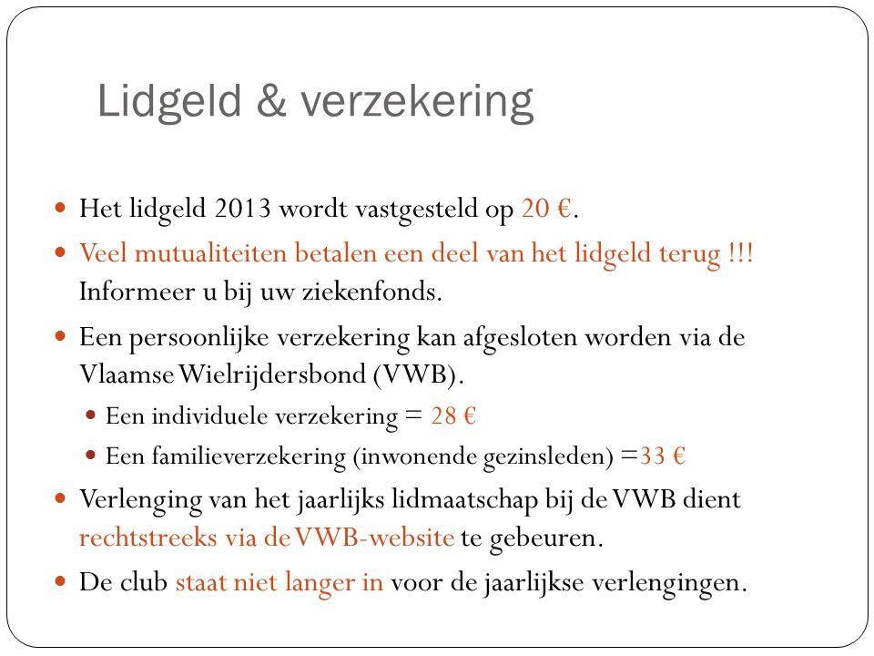Lidgeld & verzekering  Het lidgeld 2013 wordt vastgesteld op 20 €.  Veel mutualiteiten betalen een deel van het lidgeld terug !!! Informeer u bij uw