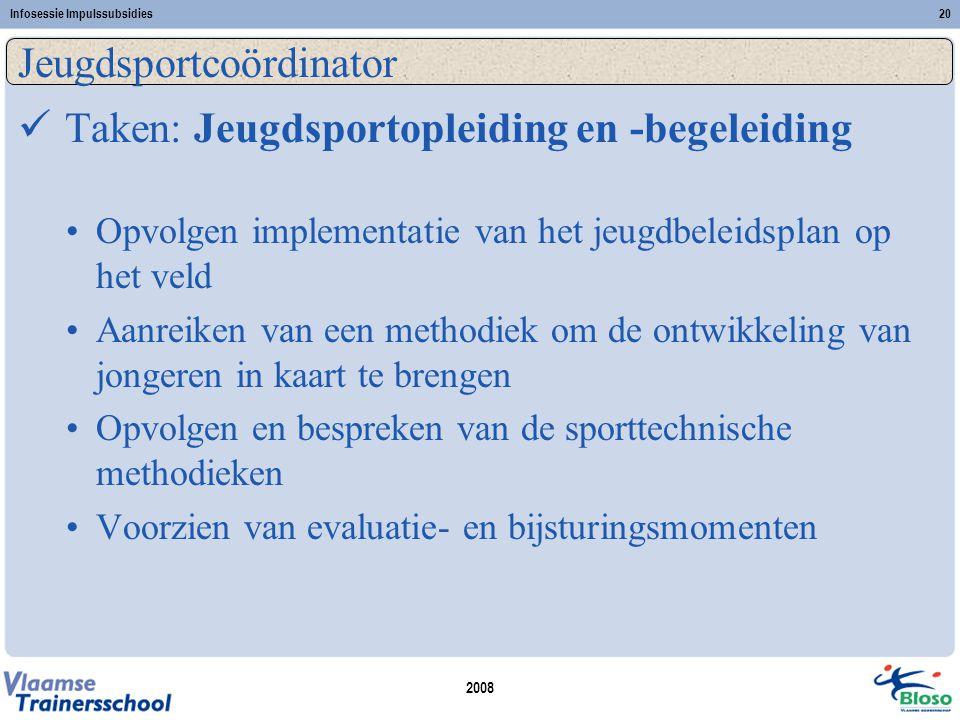 2008 Infosessie Impulssubsidies20 Jeugdsportcoördinator  Taken: Jeugdsportopleiding en -begeleiding •Opvolgen implementatie van het jeugdbeleidsplan