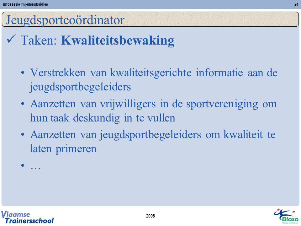 2008 Infosessie Impulssubsidies24 Jeugdsportcoördinator  Taken: Kwaliteitsbewaking •Verstrekken van kwaliteitsgerichte informatie aan de jeugdsportbe