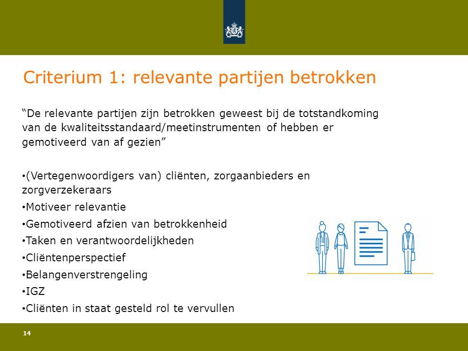 """14 Criterium 1: relevante partijen betrokken """"De relevante partijen zijn betrokken geweest bij de totstandkoming van de kwaliteitsstandaard/meetinstru"""