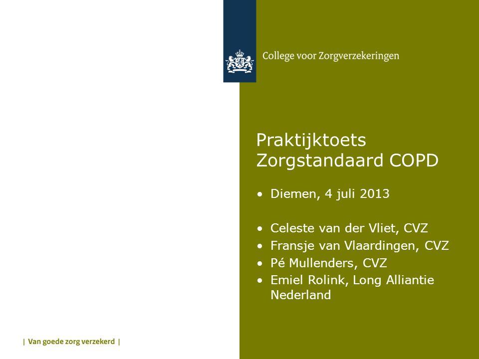 Praktijktoets Zorgstandaard COPD •Diemen, 4 juli 2013 •Celeste van der Vliet, CVZ •Fransje van Vlaardingen, CVZ •Pé Mullenders, CVZ •Emiel Rolink, Lon