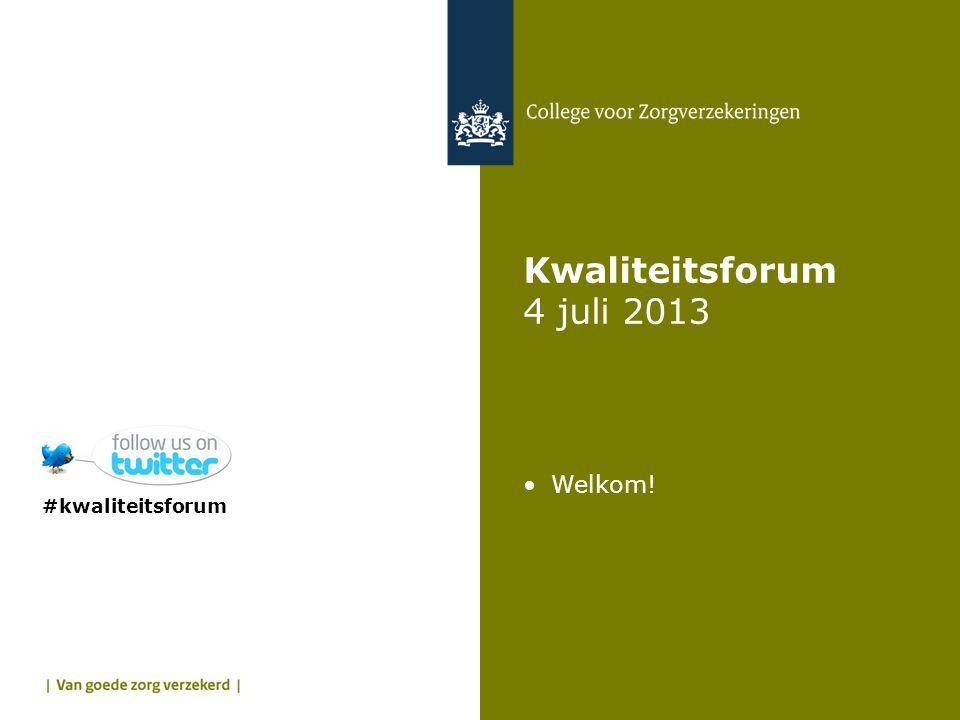 Kwaliteitsforum 4 juli 2013 •Welkom! #kwaliteitsforum
