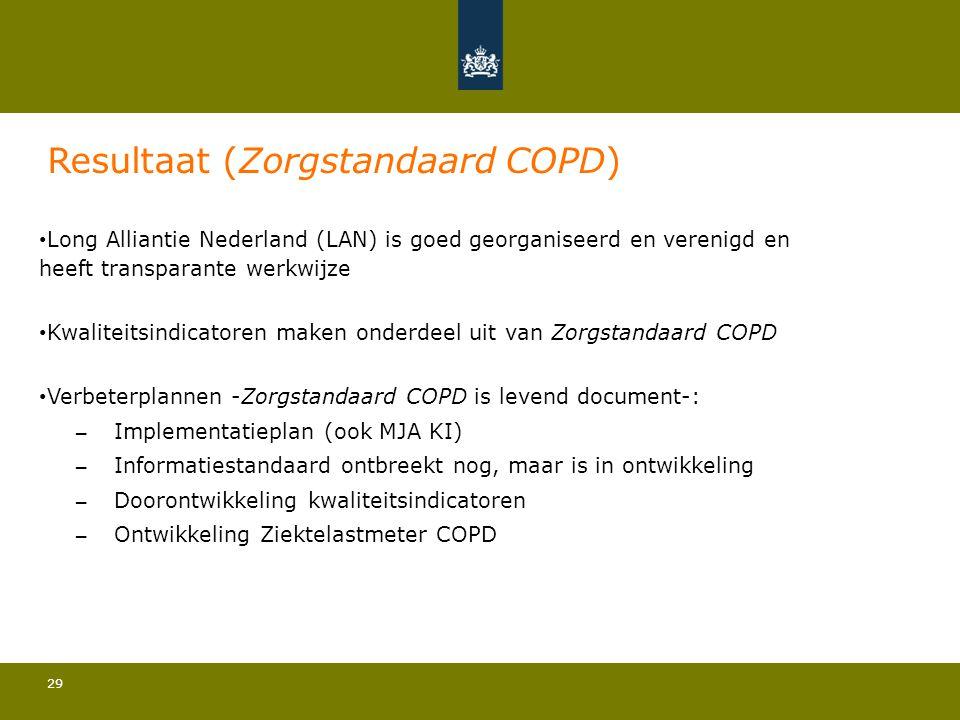 29 Resultaat (Zorgstandaard COPD) • Long Alliantie Nederland (LAN) is goed georganiseerd en verenigd en heeft transparante werkwijze • Kwaliteitsindic