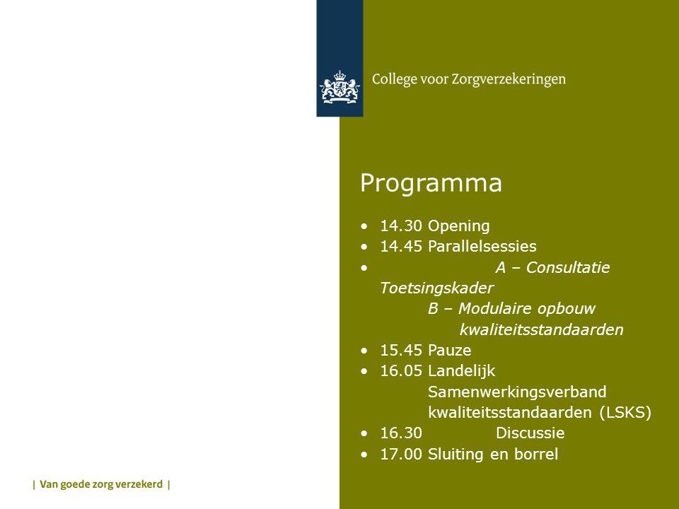 Programma •14.30Opening •14.45Parallelsessies •A – Consultatie Toetsingskader B – Modulaire opbouw kwaliteitsstandaarden •15.45Pauze •16.05Landelijk S
