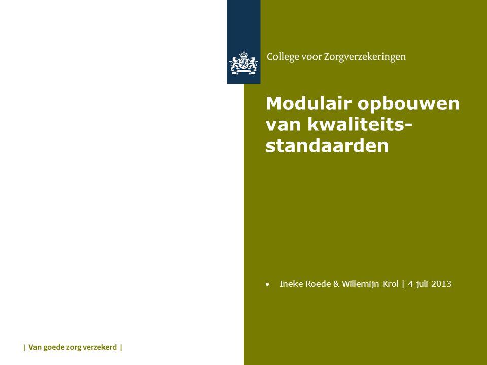 Modulair opbouwen van kwaliteits- standaarden •Ineke Roede & Willemijn Krol | 4 juli 2013