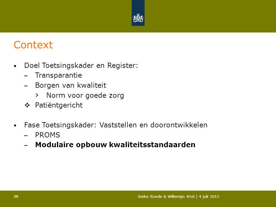39Ineke Roede & Willemijn Krol | 4 juli 201339 Context • Doel Toetsingskader en Register: – Transparantie – Borgen van kwaliteit › Norm voor goede zor