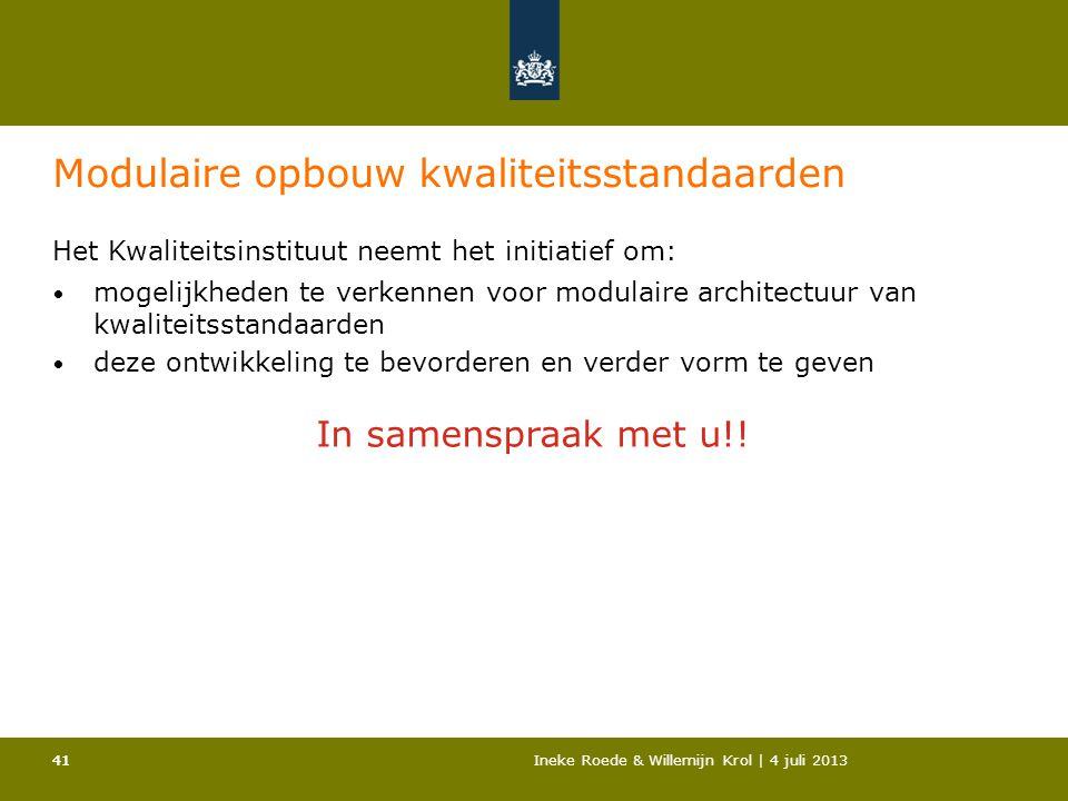 41Ineke Roede & Willemijn Krol | 4 juli 201341 Modulaire opbouw kwaliteitsstandaarden Het Kwaliteitsinstituut neemt het initiatief om: • mogelijkheden