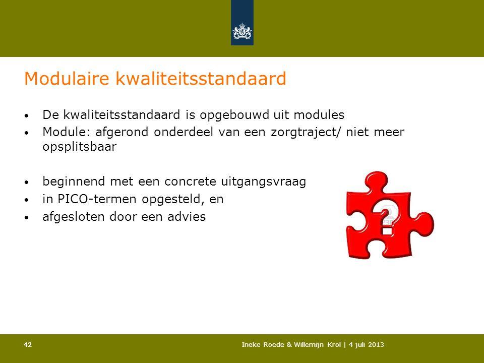 42Ineke Roede & Willemijn Krol | 4 juli 201342 Modulaire kwaliteitsstandaard • De kwaliteitsstandaard is opgebouwd uit modules • Module: afgerond onde