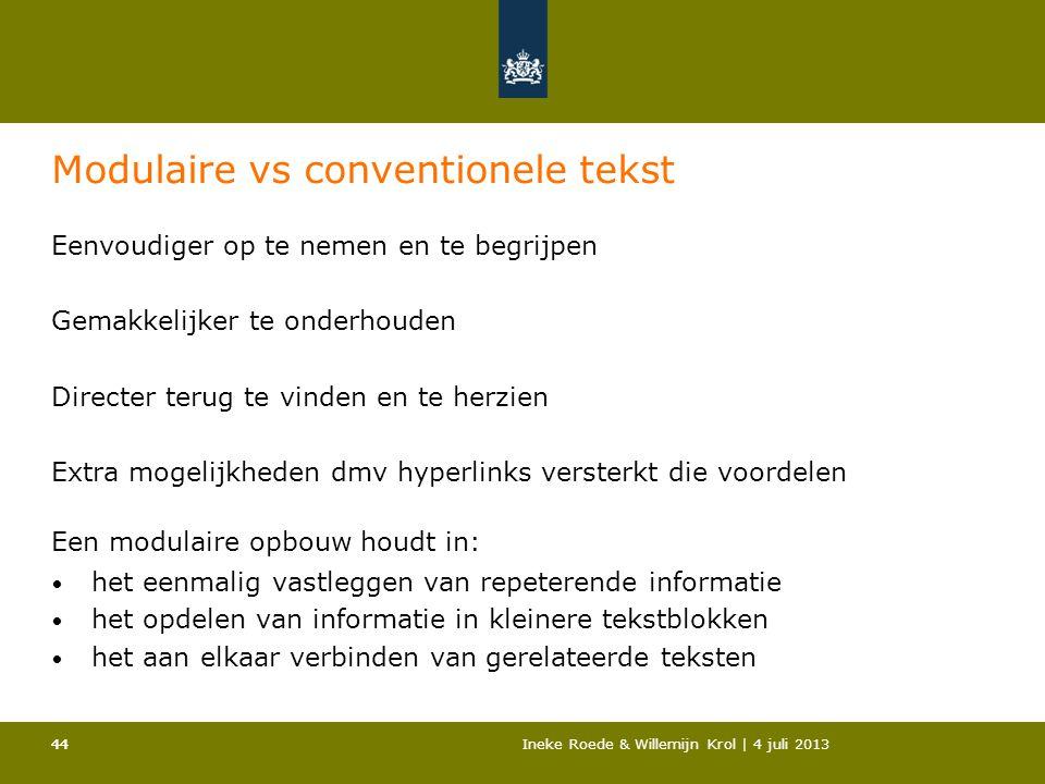 44Ineke Roede & Willemijn Krol | 4 juli 201344 Modulaire vs conventionele tekst Eenvoudiger op te nemen en te begrijpen Gemakkelijker te onderhouden D