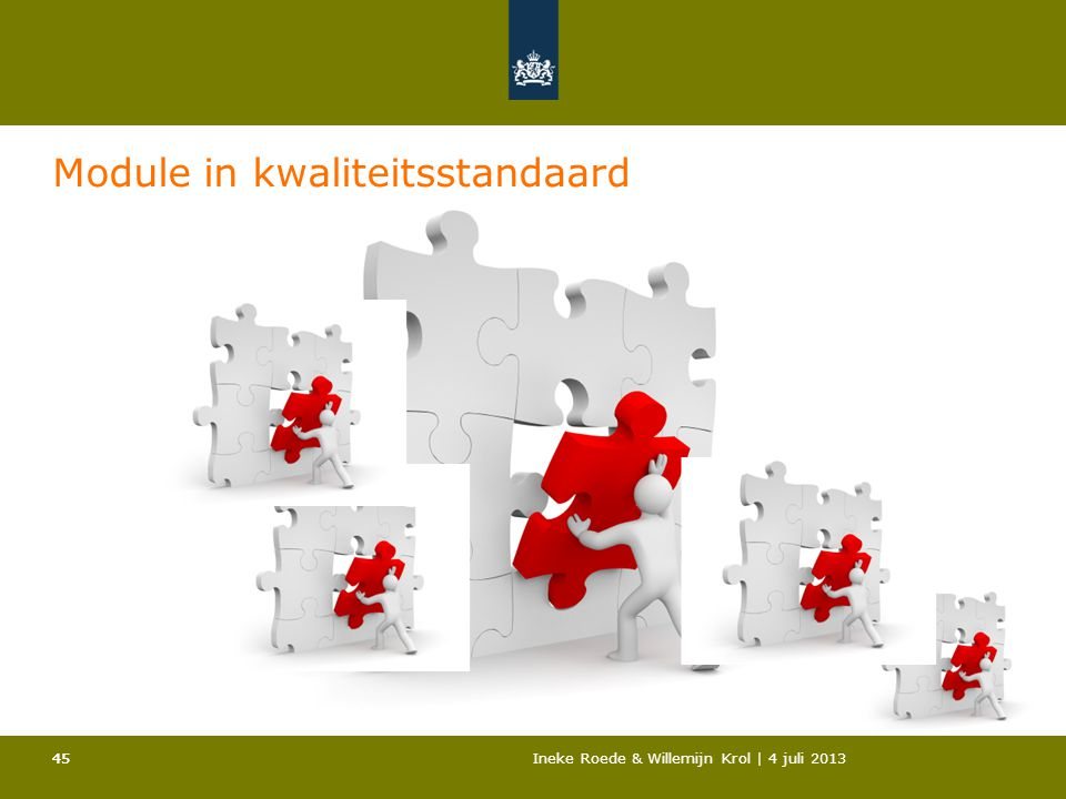 45Ineke Roede & Willemijn Krol | 4 juli 201345 Module in kwaliteitsstandaard