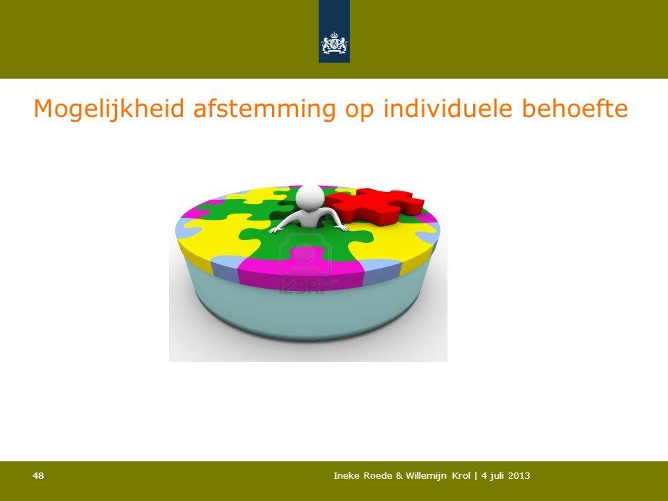 48Ineke Roede & Willemijn Krol | 4 juli 201348 Mogelijkheid afstemming op individuele behoefte