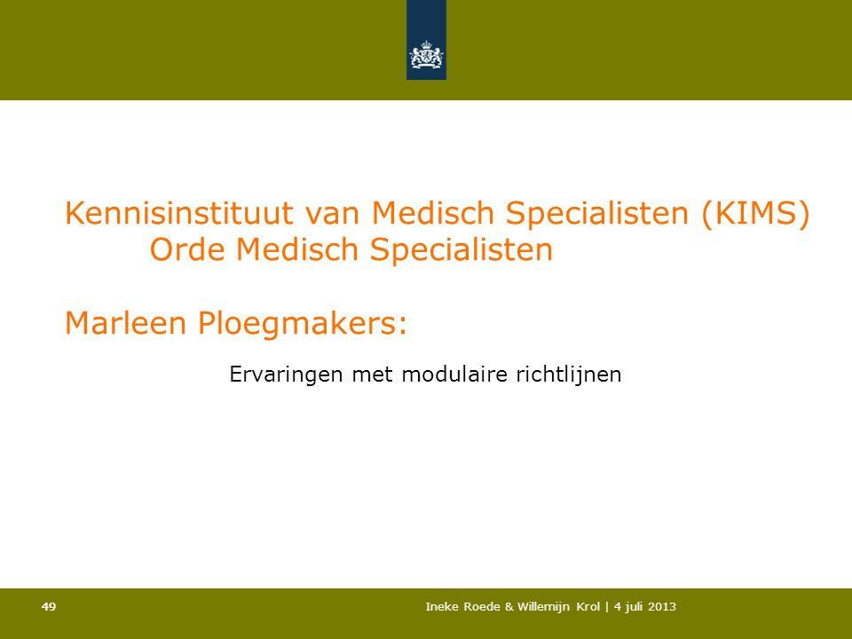 49Ineke Roede & Willemijn Krol | 4 juli 201349 Kennisinstituut van Medisch Specialisten (KIMS) Orde Medisch Specialisten Marleen Ploegmakers: Ervaring