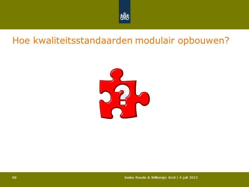 50Ineke Roede & Willemijn Krol | 4 juli 201350 Hoe kwaliteitsstandaarden modulair opbouwen?