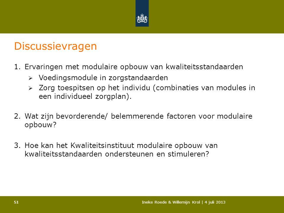 51Ineke Roede & Willemijn Krol | 4 juli 201351 Discussievragen 1.Ervaringen met modulaire opbouw van kwaliteitsstandaarden  Voedingsmodule in zorgsta