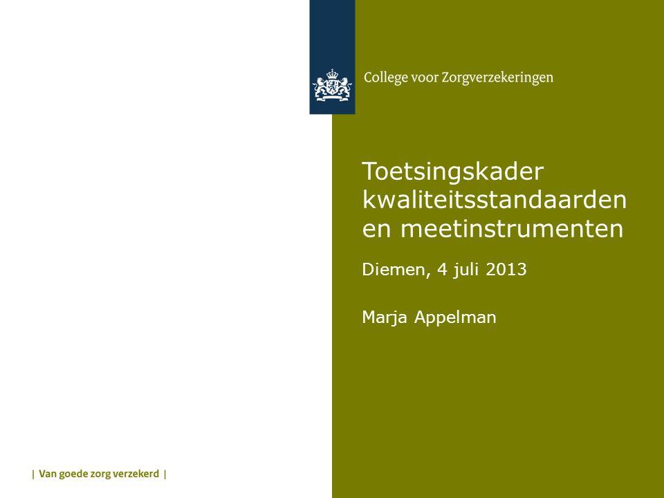 Toetsingskader kwaliteitsstandaarden en meetinstrumenten Diemen, 4 juli 2013 Marja Appelman