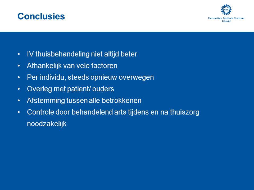 Conclusies •IV thuisbehandeling niet altijd beter •Afhankelijk van vele factoren •Per individu, steeds opnieuw overwegen •Overleg met patient/ ouders