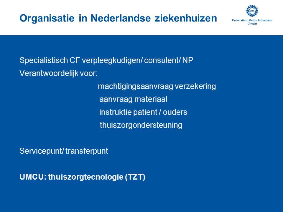 Organisatie in Nederlandse ziekenhuizen Specialistisch CF verpleegkudigen/ consulent/ NP Verantwoordelijk voor: machtigingsaanvraag verzekering aanvra