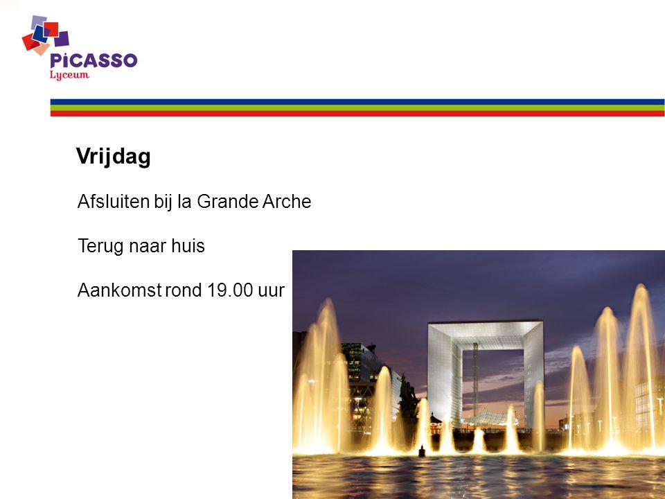 Vrijdag Afsluiten bij la Grande Arche Terug naar huis Aankomst rond 19.00 uur
