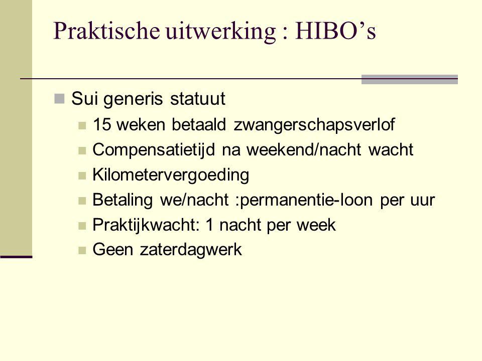 Praktische uitwerking : HIBO's  Sui generis statuut  15 weken betaald zwangerschapsverlof  Compensatietijd na weekend/nacht wacht  Kilometervergoeding  Betaling we/nacht :permanentie-loon per uur  Praktijkwacht: 1 nacht per week  Geen zaterdagwerk