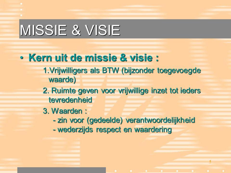 5 MISSIE & VISIE •Kern uit de missie & visie : 1.Vrijwilligers als BTW (bijzonder toegevoegde waarde) 2. Ruimte geven voor vrijwillige inzet tot ieder