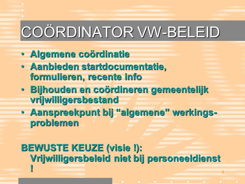 8 COÖRDINATOR VW-BELEID •Algemene coördinatie •Aanbieden startdocumentatie, formulieren, recente info •Bijhouden en coördineren gemeentelijk vrijwilli