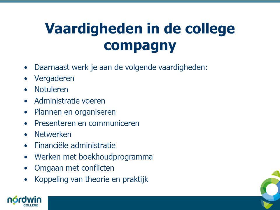 Vaardigheden in de college compagny •Daarnaast werk je aan de volgende vaardigheden: •Vergaderen •Notuleren •Administratie voeren •Plannen en organise