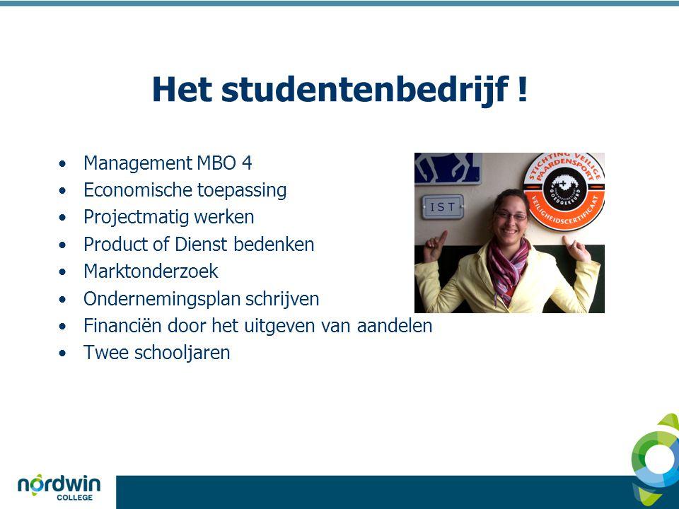 Het studentenbedrijf ! •Management MBO 4 •Economische toepassing •Projectmatig werken •Product of Dienst bedenken •Marktonderzoek •Ondernemingsplan sc