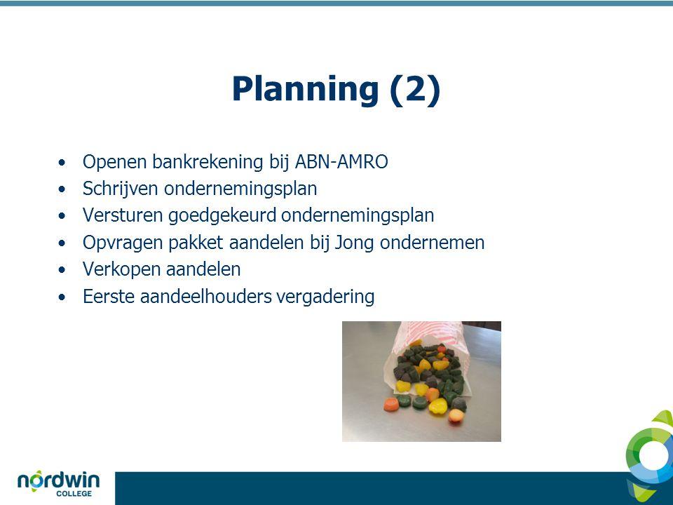 Planning (2) •Openen bankrekening bij ABN-AMRO •Schrijven ondernemingsplan •Versturen goedgekeurd ondernemingsplan •Opvragen pakket aandelen bij Jong ondernemen •Verkopen aandelen •Eerste aandeelhouders vergadering