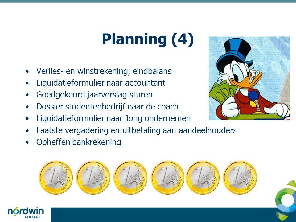 Planning (4) •Verlies- en winstrekening, eindbalans •Liquidatieformulier naar accountant •Goedgekeurd jaarverslag sturen •Dossier studentenbedrijf naa