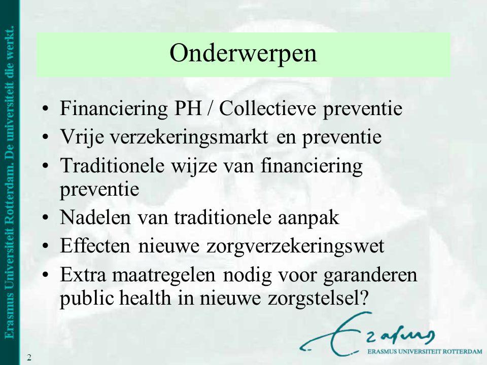 2 Onderwerpen •Financiering PH / Collectieve preventie •Vrije verzekeringsmarkt en preventie •Traditionele wijze van financiering preventie •Nadelen v