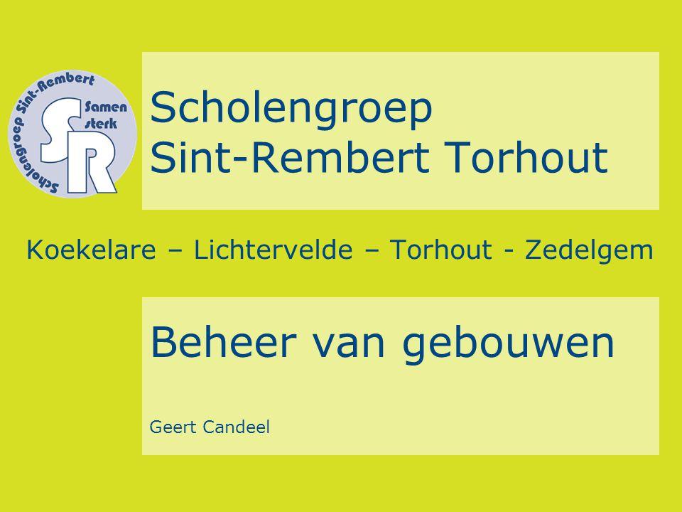 Scholengroep Sint-Rembert Torhout Koekelare – Lichtervelde – Torhout - Zedelgem Beheer van gebouwen Geert Candeel