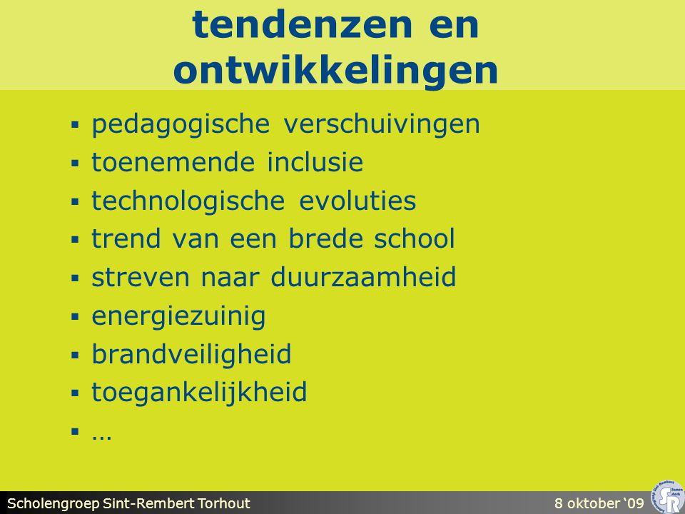 Scholengroep Sint-Rembert Torhout8 oktober '09 tendenzen en ontwikkelingen  pedagogische verschuivingen  toenemende inclusie  technologische evoluties  trend van een brede school  streven naar duurzaamheid  energiezuinig  brandveiligheid  toegankelijkheid  …
