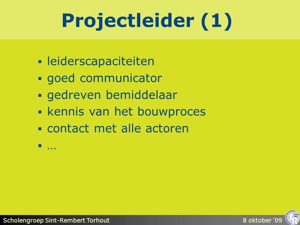 Scholengroep Sint-Rembert Torhout8 oktober '09 Projectleider (1)  leiderscapaciteiten  goed communicator  gedreven bemiddelaar  kennis van het bouwproces  contact met alle actoren  …