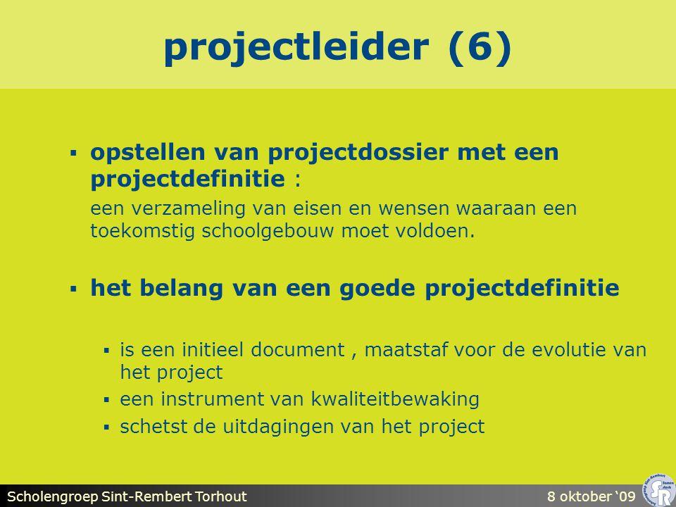 Scholengroep Sint-Rembert Torhout8 oktober '09 projectleider (6)  opstellen van projectdossier met een projectdefinitie : een verzameling van eisen en wensen waaraan een toekomstig schoolgebouw moet voldoen.