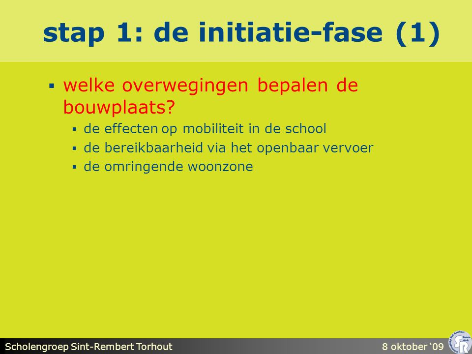 Scholengroep Sint-Rembert Torhout8 oktober '09 stap 1: de initiatie-fase (1)  welke overwegingen bepalen de bouwplaats.