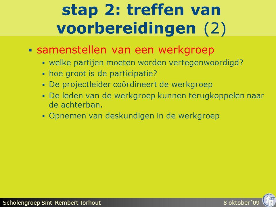 Scholengroep Sint-Rembert Torhout8 oktober '09 stap 2: treffen van voorbereidingen (2)  samenstellen van een werkgroep  welke partijen moeten worden vertegenwoordigd.