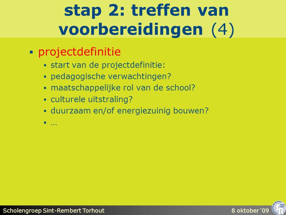 Scholengroep Sint-Rembert Torhout8 oktober '09 stap 2: treffen van voorbereidingen (4)  projectdefinitie  start van de projectdefinitie:  pedagogische verwachtingen.