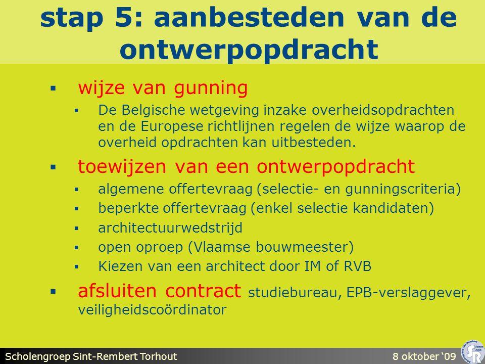 Scholengroep Sint-Rembert Torhout8 oktober '09 stap 5: aanbesteden van de ontwerpopdracht  wijze van gunning  De Belgische wetgeving inzake overheidsopdrachten en de Europese richtlijnen regelen de wijze waarop de overheid opdrachten kan uitbesteden.