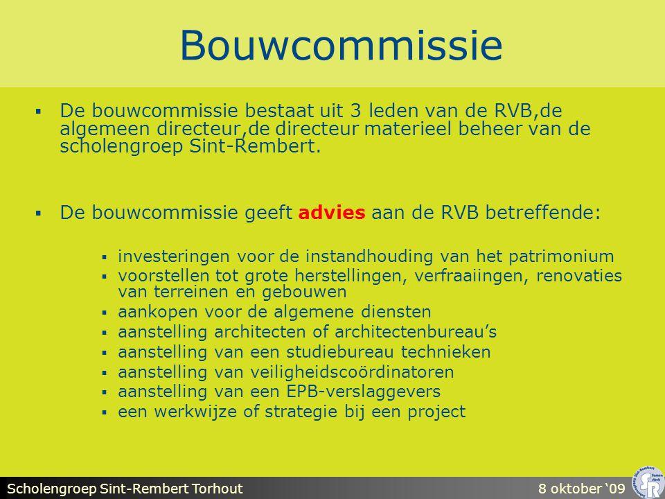 Scholengroep Sint-Rembert Torhout8 oktober '09 Bouwcommissie  De bouwcommissie bestaat uit 3 leden van de RVB,de algemeen directeur,de directeur materieel beheer van de scholengroep Sint-Rembert.