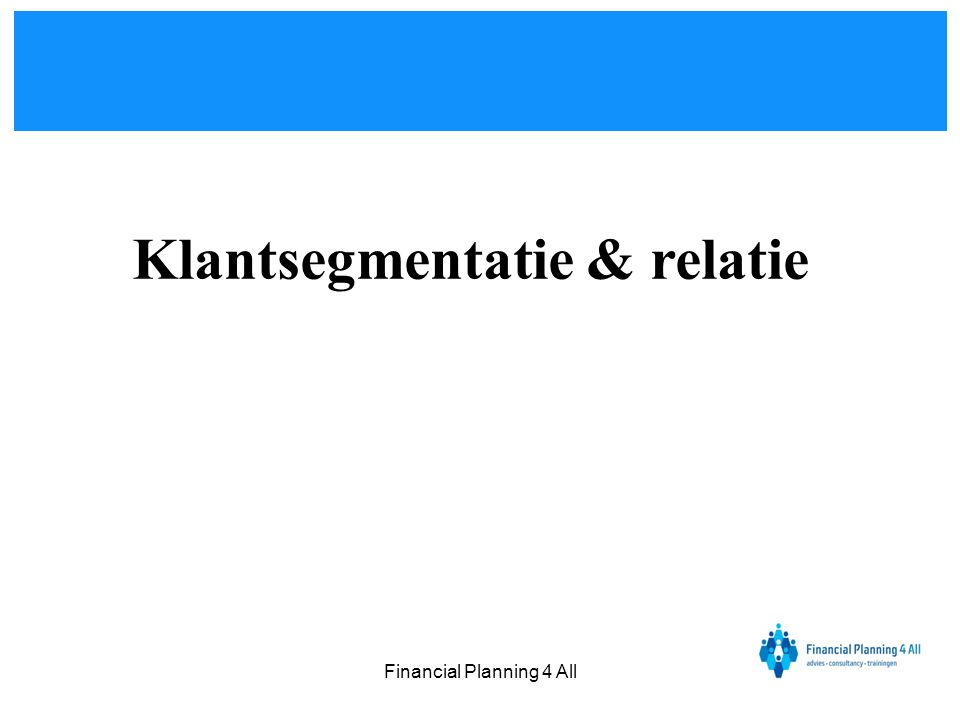 Financial Planning 4 All Klantsegmentatie & relatie
