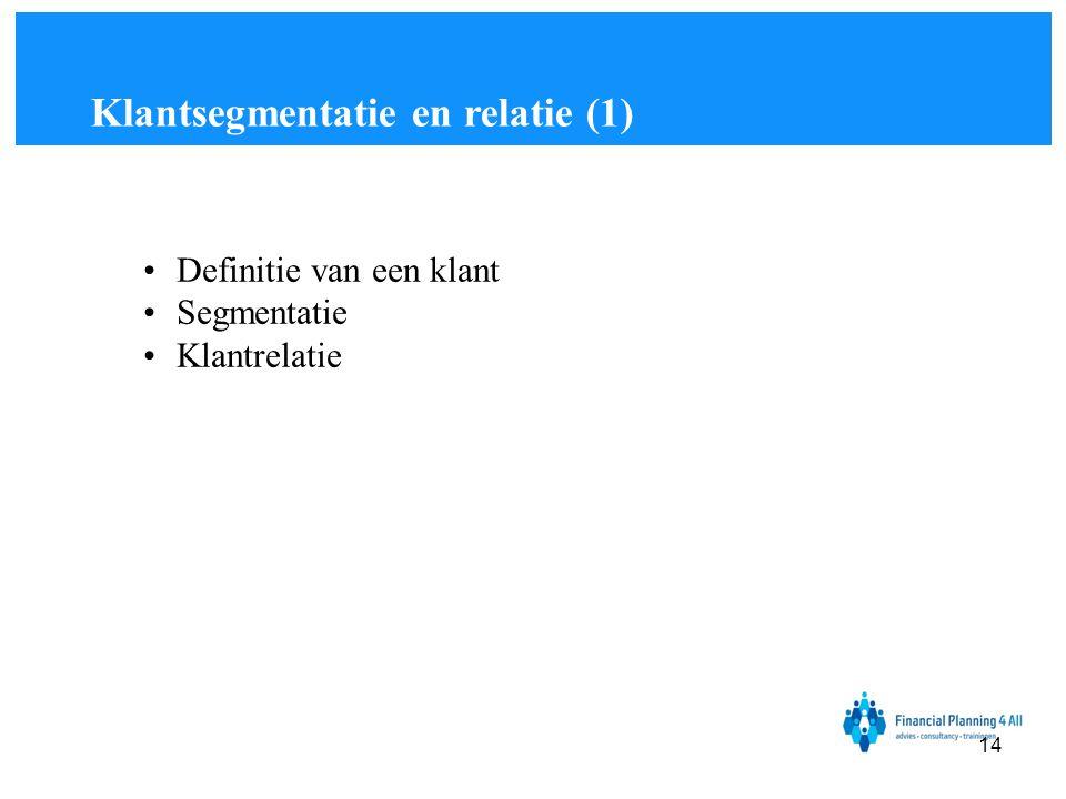 •Definitie van een klant •Segmentatie •Klantrelatie Klantsegmentatie en relatie (1) 14