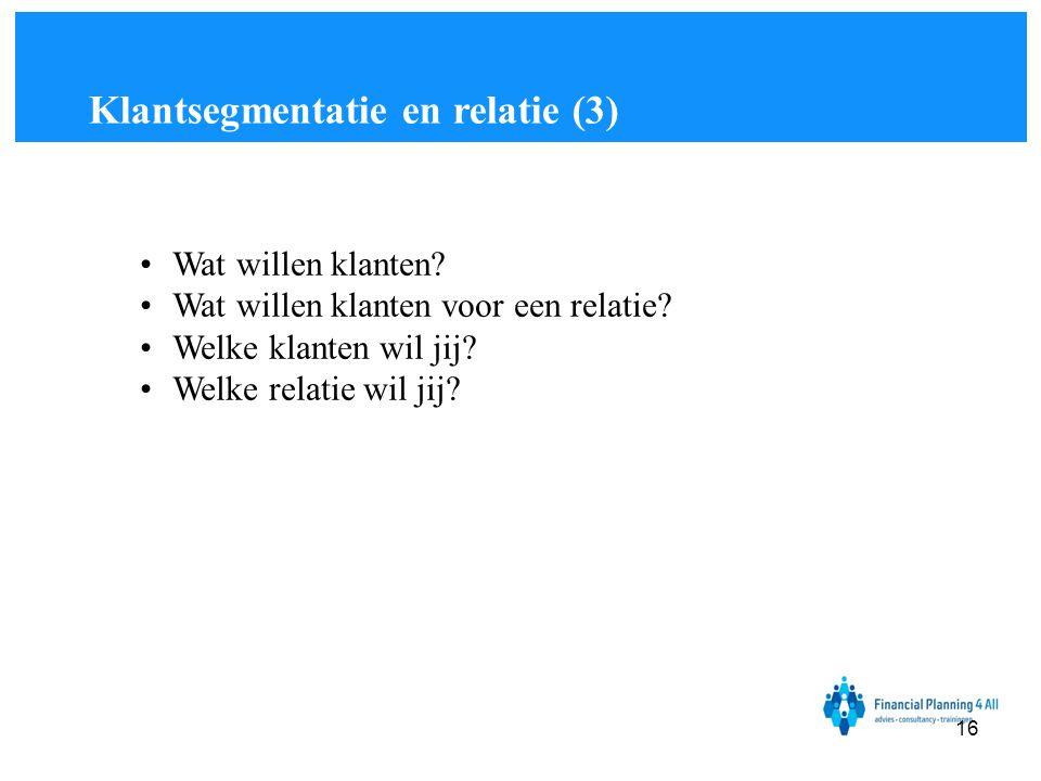•Wat willen klanten? •Wat willen klanten voor een relatie? •Welke klanten wil jij? •Welke relatie wil jij? Klantsegmentatie en relatie (3) 16
