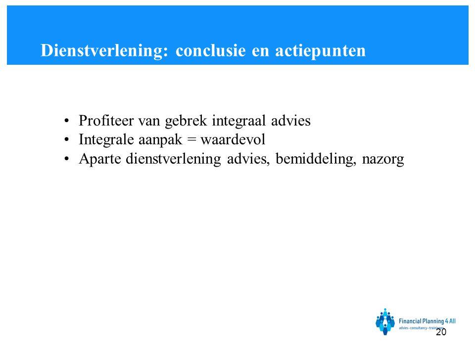 •Profiteer van gebrek integraal advies •Integrale aanpak = waardevol •Aparte dienstverlening advies, bemiddeling, nazorg Dienstverlening: conclusie en