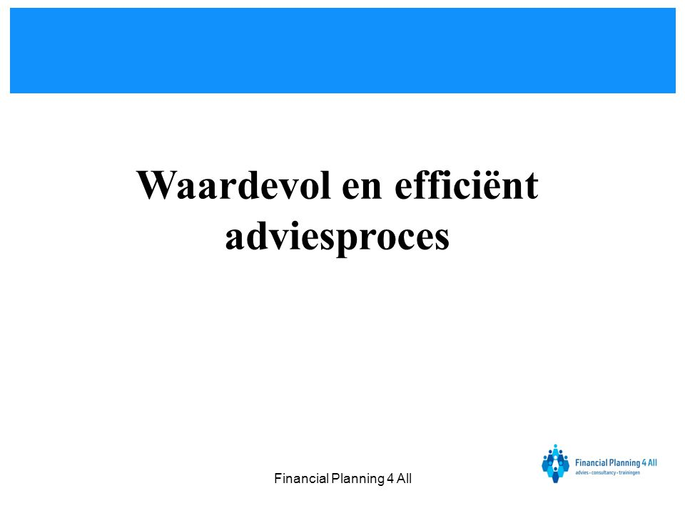 Financial Planning 4 All Waardevol en efficiënt adviesproces