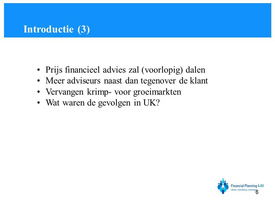 •Prijs financieel advies zal (voorlopig) dalen •Meer adviseurs naast dan tegenover de klant •Vervangen krimp- voor groeimarkten •Wat waren de gevolgen