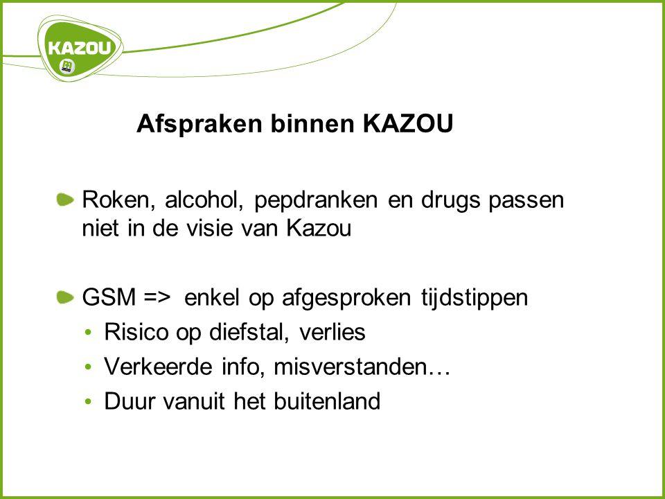Afspraken binnen KAZOU Roken, alcohol, pepdranken en drugs passen niet in de visie van Kazou GSM => enkel op afgesproken tijdstippen • Risico op diefs
