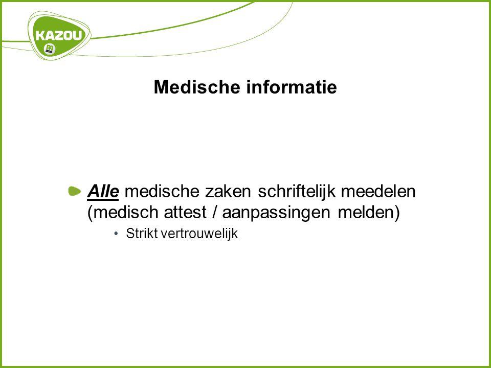 Medische informatie Alle medische zaken schriftelijk meedelen (medisch attest / aanpassingen melden) •Strikt vertrouwelijk