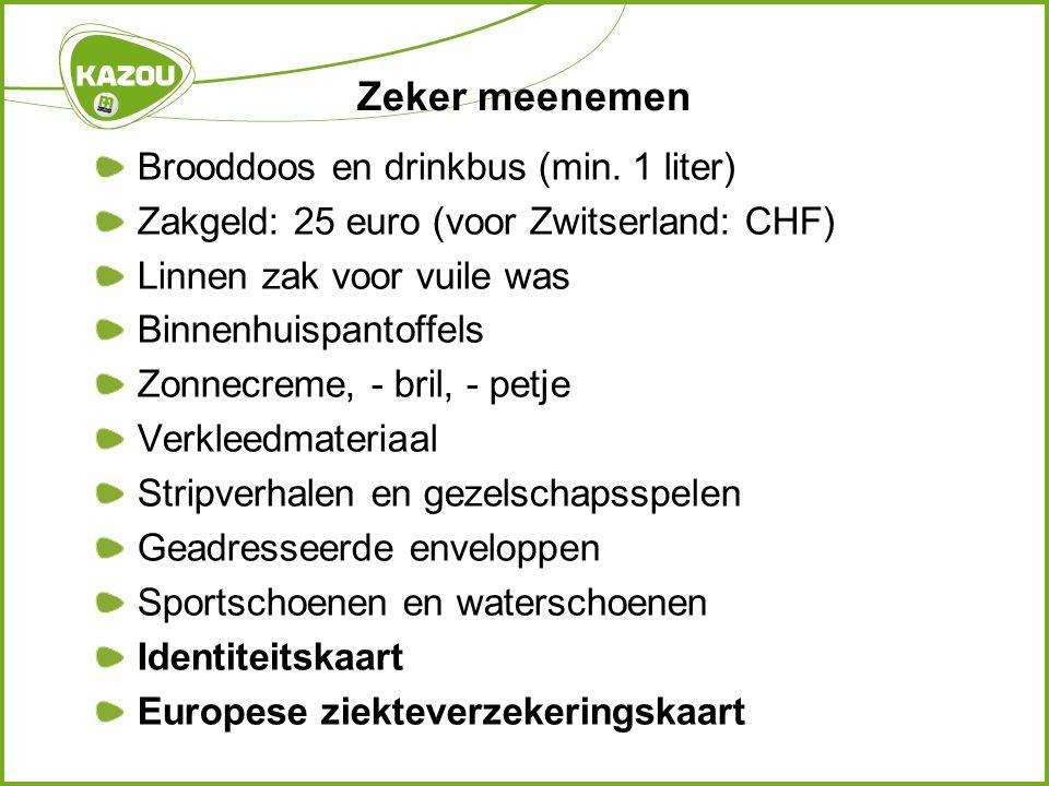 Zeker meenemen Brooddoos en drinkbus (min. 1 liter) Zakgeld: 25 euro (voor Zwitserland: CHF) Linnen zak voor vuile was Binnenhuispantoffels Zonnecreme